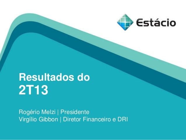 Resultados do 2T13 Rogério Melzi | Presidente Virgílio Gibbon | Diretor Financeiro e DRI