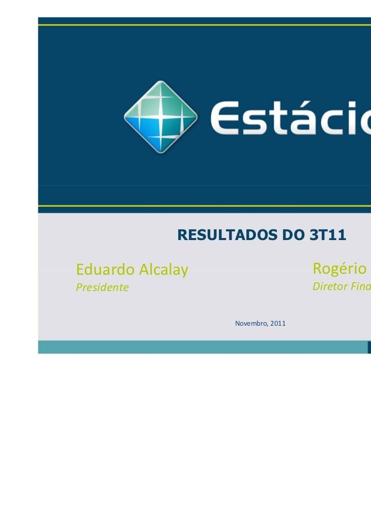 RESULTADOS DO 3T11EduardoAlcalay                     Rogério MelziPresidente                          Diretor Financeiro ...
