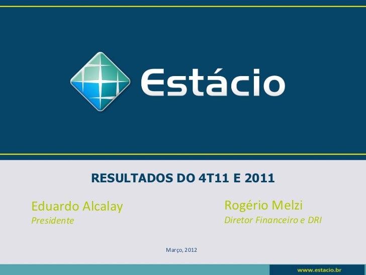 RESULTADOS DO 4T11 E 2011Eduardo Alcalay                      Rogério MelziPresidente                           Diretor Fi...