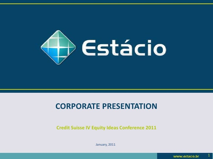 CORPORATE PRESENTATION<br />Credit Suisse IV Equity Ideas Conference 2011<br />January, 2011<br />1<br />