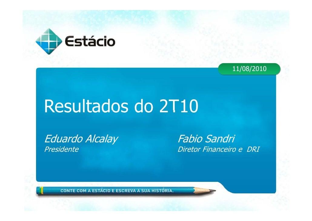11/08/2010     Resultados do 2T10 Eduardo Al l Ed d Alcalay   Fabio S d i                F bi Sandri Presidente     Direto...
