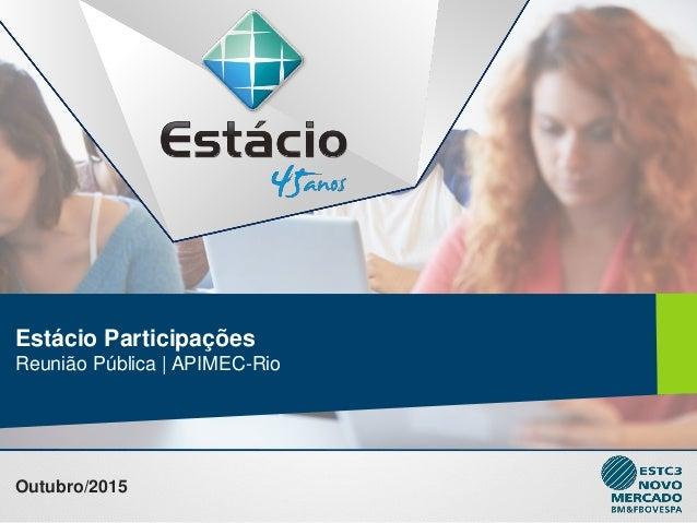 Estácio Participações Reunião Pública | APIMEC-Rio Outubro/2015