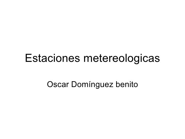 Estaciones metereologicas Oscar Domínguez benito