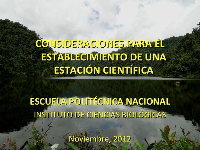 CONSIDERACIONES PARA EL  ESTABLECIMIENTO DE UNA    ESTACIÓN CIENTÍFICAESCUELA POLITÉCNICA NACIONALINSTITUTO DE CIENCIAS BI...