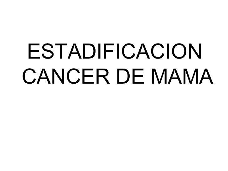 ESTADIFICACION CANCER DE MAMA<br />