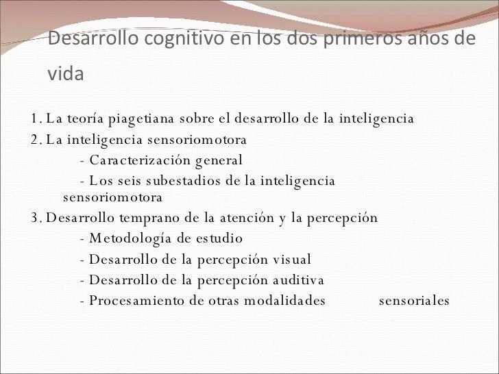 Desarrollo cognitivo en los dos primeros años de vida   <ul><li>1. La teoría piagetiana sobre el desarrollo de la intelige...