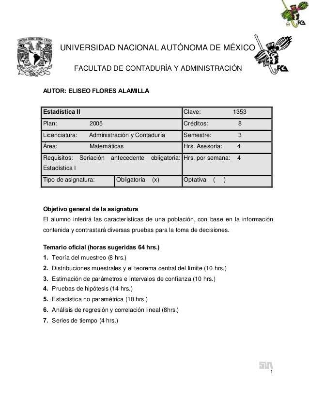 UNIVERSIDAD NACIONAL AUTÓNOMA DE MÉXICO FACULTAD DE CONTADURÍA Y ADMINISTRACIÓN AUTOR: ELISEO FLORES ALAMILLA Estadística ...