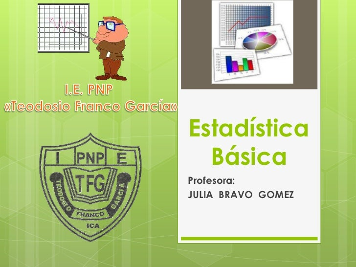 Estadística  BásicaProfesora:JULIA BRAVO GOMEZ