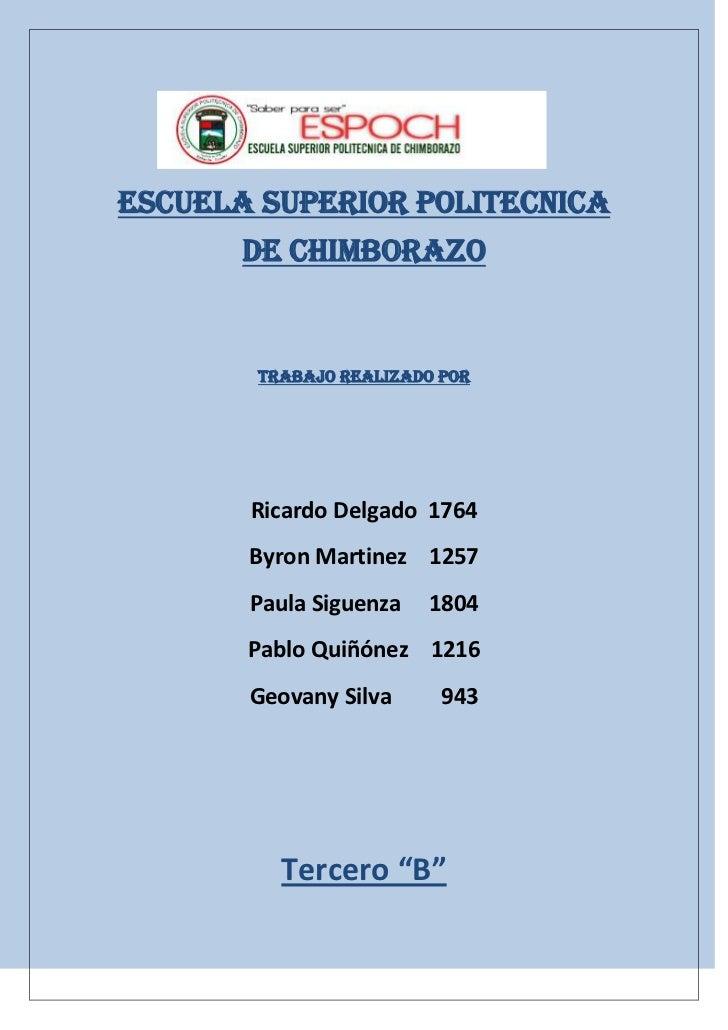 ESCUELA SUPERIOR POLITECNICA       DE CHIMBORAZO       TRABAJO REALIZADO POR       Ricardo Delgado 1764       Byron Martin...