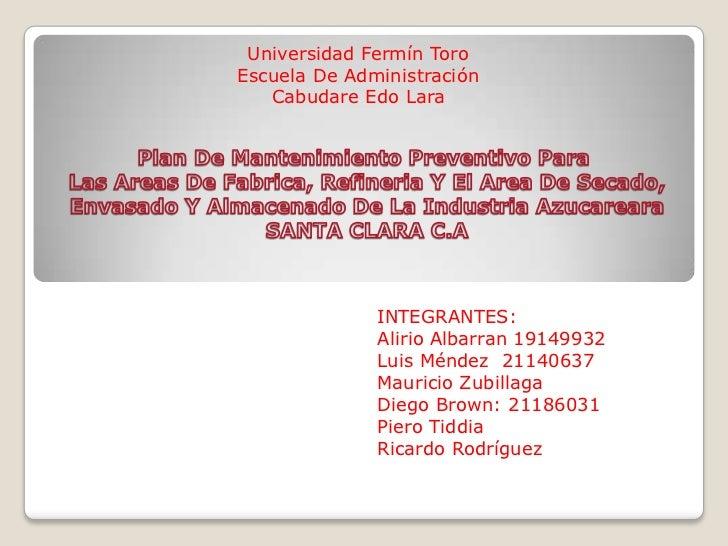 Universidad Fermín ToroEscuela De Administración   Cabudare Edo Lara              INTEGRANTES:              Alirio Albarra...