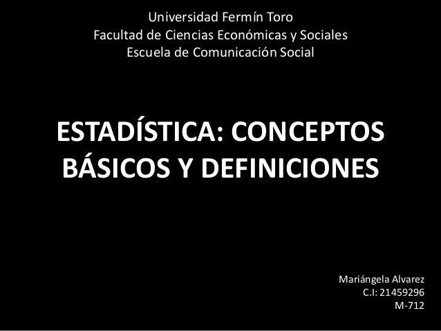 ESTADÍSTICA: CONCEPTOSBÁSICOS Y DEFINICIONESUniversidad Fermín ToroFacultad de Ciencias Económicas y SocialesEscuela de Co...
