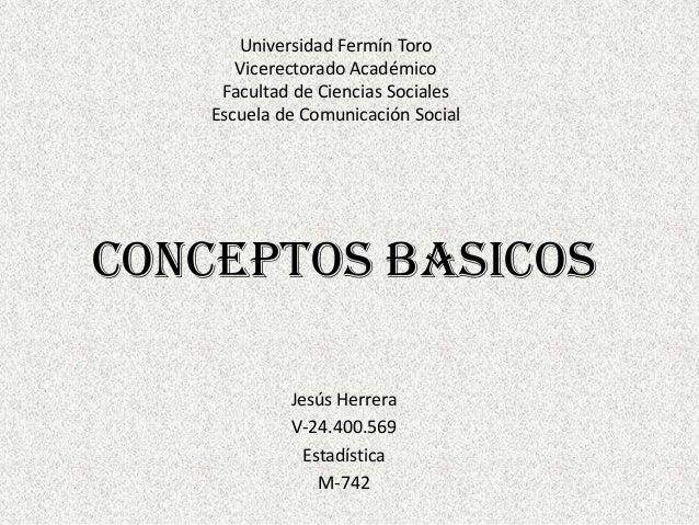 Universidad Fermín ToroVicerectorado AcadémicoFacultad de Ciencias SocialesEscuela de Comunicación SocialCONCEPTOS BASICOS...