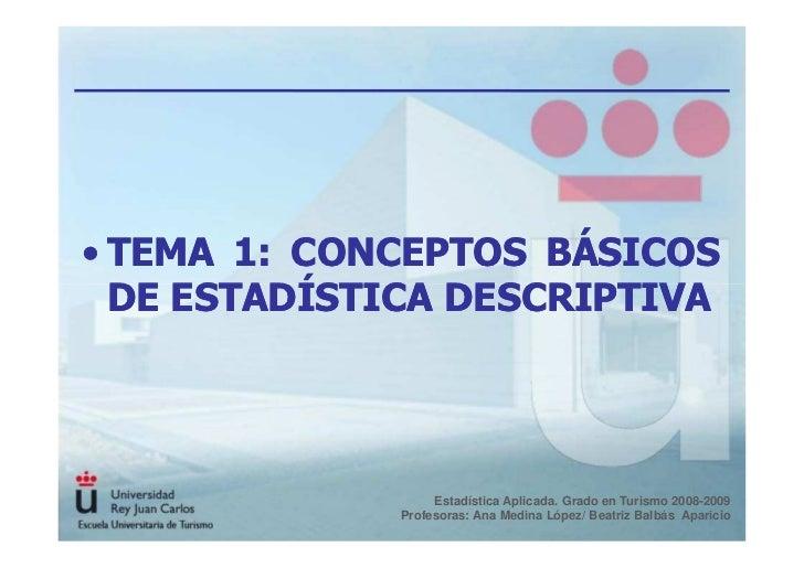 • TEMA 1: CONCEPTOS BÁSICOS   DE ESTADÍSTICA DESCRIPTIVA                        Estadística Aplicada. Grado en Turismo 200...