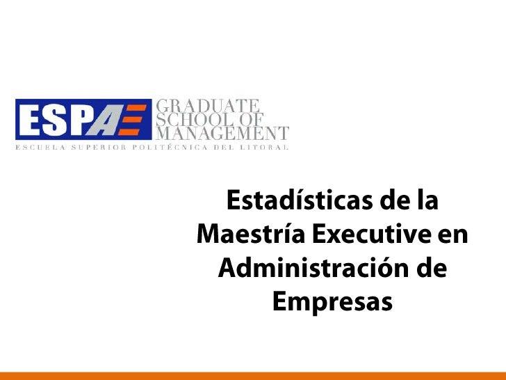 Estadísticas de la Maestría Executive en Administración de Empresas