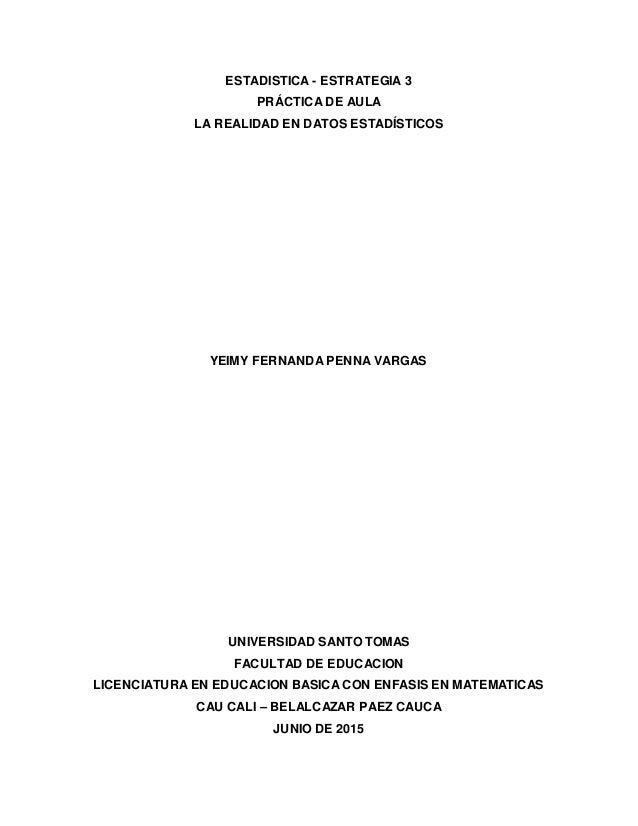 ESTADISTICA - ESTRATEGIA 3 PRÁCTICA DE AULA LA REALIDAD EN DATOS ESTADÍSTICOS YEIMY FERNANDA PENNA VARGAS UNIVERSIDAD SANT...