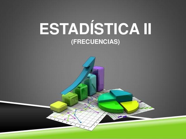 ESTADÍSTICA II  (FRECUENCIAS)
