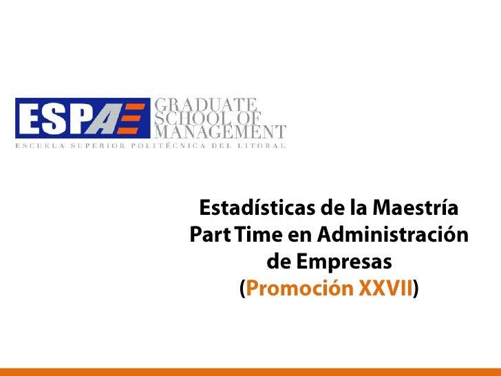 Estadísticas de la Maestría Part Time en Administración de Empresas (Promoción XXVII)