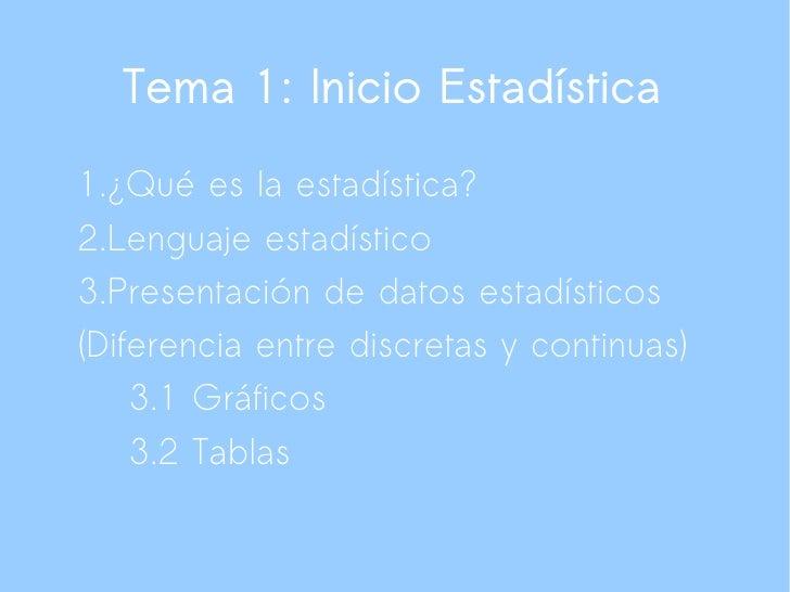 Tema 1: Inicio Estadística 1.¿Qué es la estadística? 2.Lenguaje estadístico 3.Presentación de datos estadísticos (Diferenc...