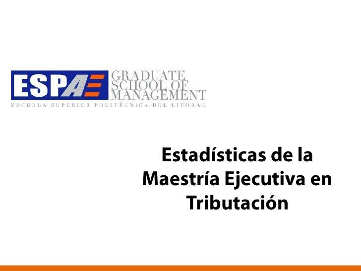 Estadísticas de la Maestría Ejecutiva en Tributación<br />