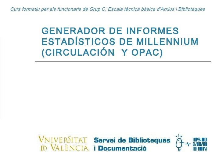 Curs formatiu per als funcionaris de Grup C, Escala tècnica bàsica d'Arxius i Biblioteques GENERADOR DE INFORMES ESTADÍSTI...