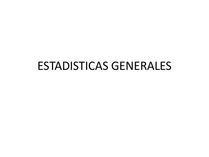 ESTADISTICAS GENERALES<br />