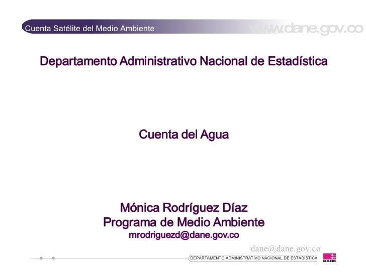 [email_address] www.dane.gov.co Cuenta Satélite del Medio Ambiente DEPARTAMENTO ADMINISTRATIVO NACIONAL DE ESTADÍSTICA