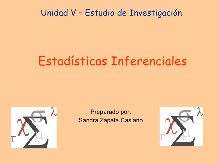Unidad V – Estudio de Investigación  Estadísticas Inferenciales Preparado por: Sandra Zapata Casiano