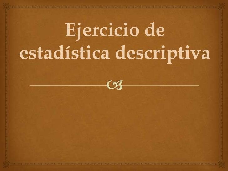 ejercicio de estadistica descriptiva