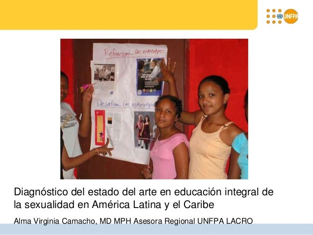 Diagnóstico del estado del arte en educación integral de la sexualidad en América Latina y el Caribe Alma Virginia Camacho...