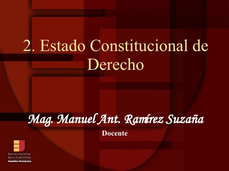 2. Estado Constitucional de Derecho Mag. Manuel Ant. Ramírez Suzaña Docente
