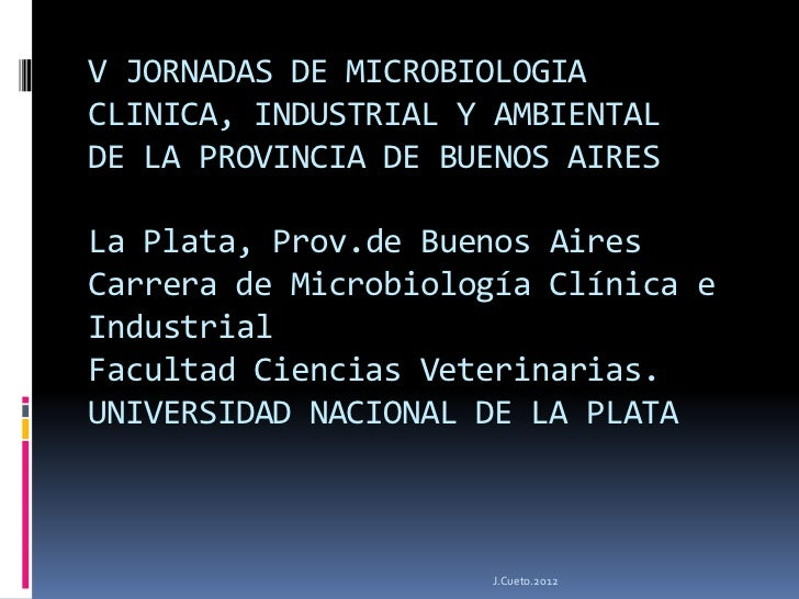 V JORNADAS DE MICROBIOLOGIACLINICA, INDUSTRIAL Y AMBIENTALDE LA PROVINCIA DE BUENOS AIRESLa Plata, Prov.de Buenos AiresCar...