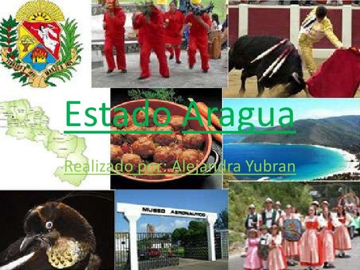 EstadoAragua<br />Realizado por: Alejandra Yubran<br />