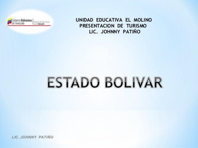UNIDAD EDUCATIVA EL MOLINO  PRESENTACION DE TURISMO  LIC. JOHNNY PATIÑO  LIC. JOHNNY PATIÑO