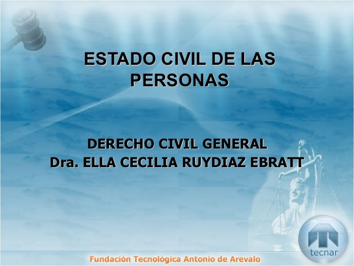 ESTADO CIVIL DE LAS PERSONAS DERECHO CIVIL GENERAL Dra. ELLA CECILIA RUYDIAZ EBRATT