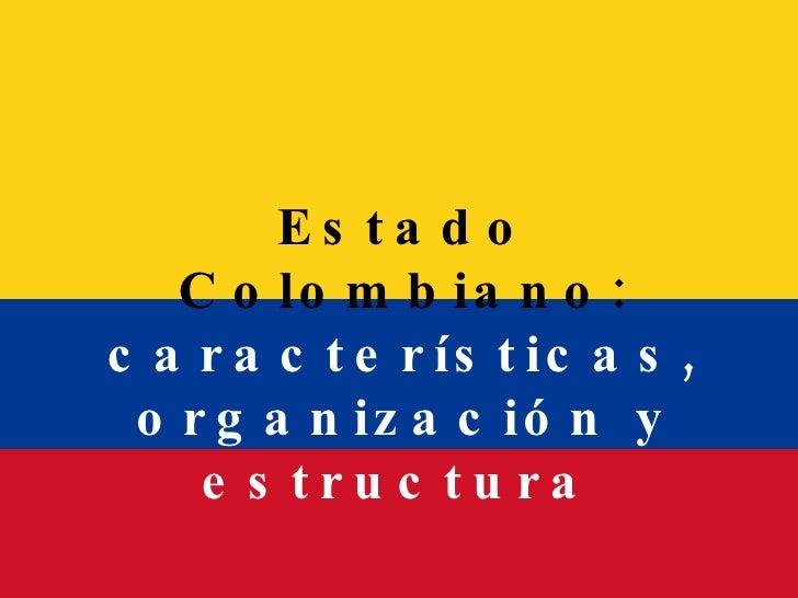 Estado Colombiano:  características, organización y estructura