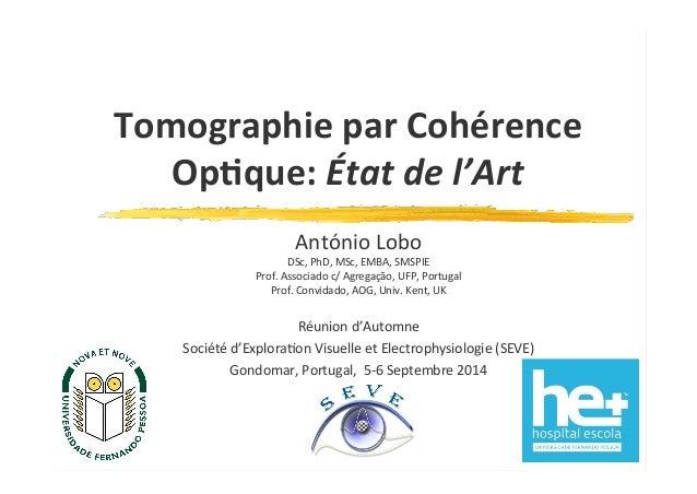 Tomographie  par  Cohérence  Op1que:  État  de  l'Art  António  Lobo  DSc,  PhD,  MSc,  EMBA,  SMSPIE  Prof.  Associado  c...