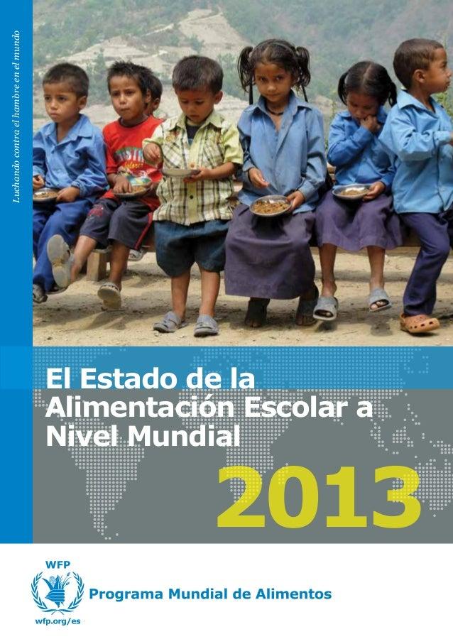 Luchando contra el hambre en el mundo  El Estado de la Alimentación Escolar a Nivel Mundial  2013