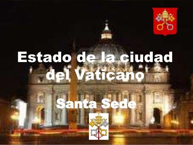 Estado de la ciudad   del Vaticano    Santa Sede
