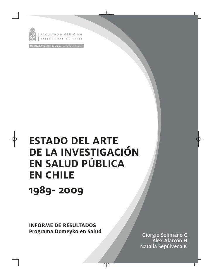 ESTADO DEL ARTEDE LA INVESTIGACIÓNEN SALUD PÚBLICAEN CHILE1989- 2009INFORME DE RESULTADOSPrograma Domeyko en Salud        ...