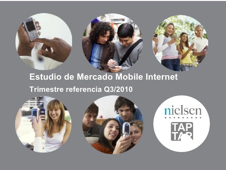 Estudio de Mercado Mobile InternetTrimestre referencia Q3/2010                        Confidential & Proprietary •All righ...
