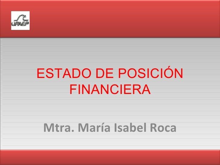 ESTADO DE POSICIÓN FINANCIERA Mtra. María Isabel Roca
