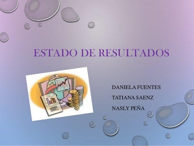 ESTADO DE RESULTADOS DANIELA FUENTES TATIANA SAENZ NASLY PEÑA
