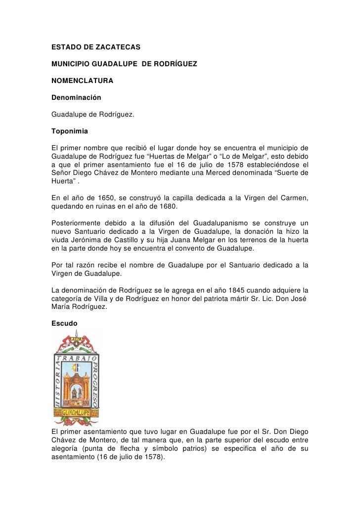 ESTADO DE ZACATECAS  MUNICIPIO GUADALUPE DE RODRÍGUEZ  NOMENCLATURA  Denominación  Guadalupe de Rodríguez.  Toponimia  El ...