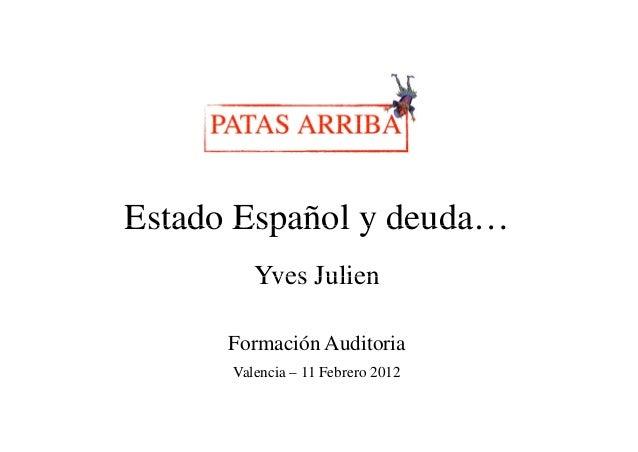 Estado Español y deuda…                 deuda         Yves Julien      Formación Auditoria      Valencia – 11 Febrero 2012