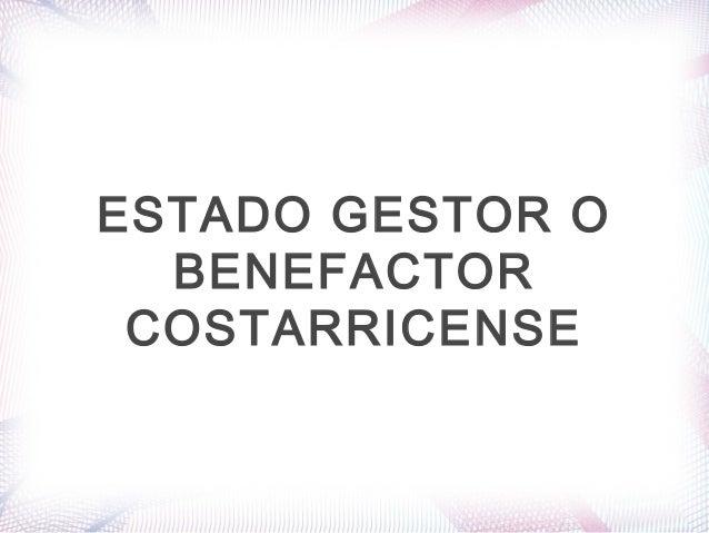 ESTADO GESTOR O BENEFACTOR COSTARRICENSE