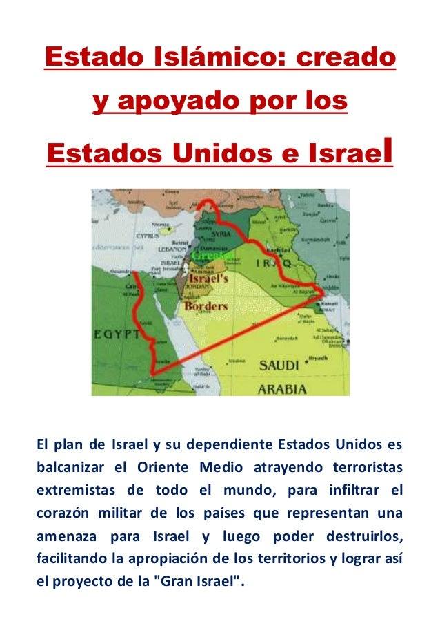 Estado Islámico: creado y apoyado por los Estados Unidos e Israel El plan de Israel y su dependiente Estados Unidos es bal...