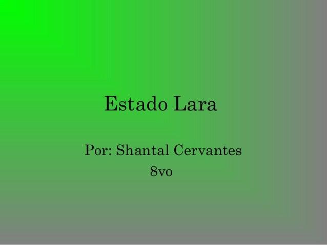 Estado LaraPor: Shantal Cervantes         8vo