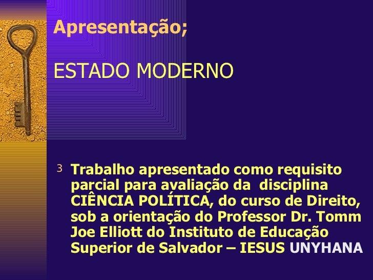 Apresentação; ESTADO MODERNO <ul><li>Trabalho apresentado como requisito parcial para avaliação da  disciplina CIÊNCIA POL...