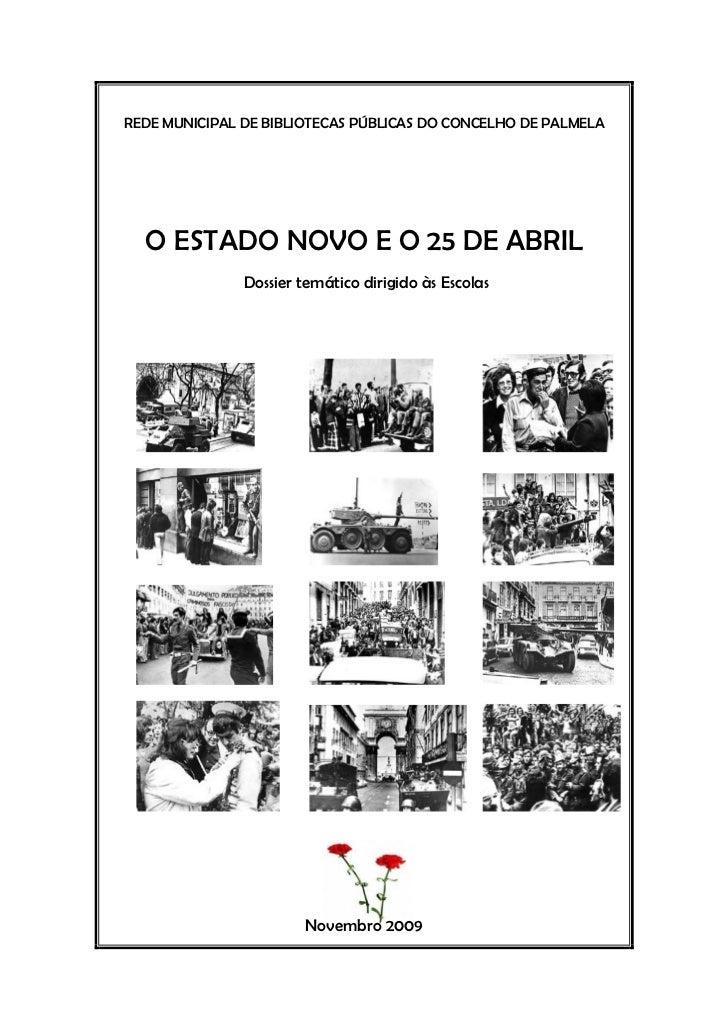 REDE MUNICIPAL DE BIBLIOTECAS PÚBLICAS DO CONCELHO DE PALMELA  O ESTADO NOVO E O 25 DE ABRIL               Dossier temátic...