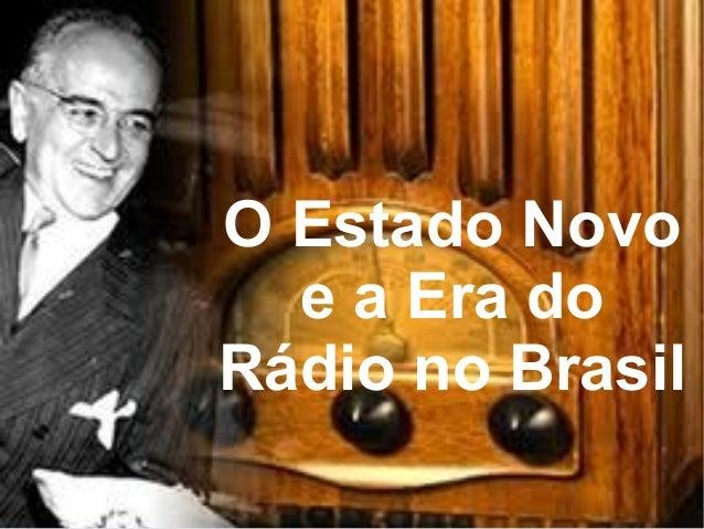 O Estado Novo e a Era do Rádio no Brasil